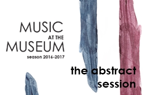 MUSIC AT THE MUSEUM - THE ABSTRACT SESSION